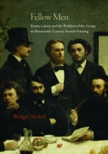 Alsdorf, Bridget Fellow Men - Fantin-Latour and the Problem of the Group in Nineteenth-Century French Painting