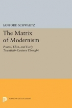 Schwartz, Sanford The Matrix of Modernism - Pound, Eliot, and Early Twentieth-Century Thought