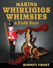 Rodney Frost Making Whirligigs, Whimsies, & Folk Toys