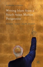 Clements, Madeline Writing Islam from a South Asian Muslim Perspective