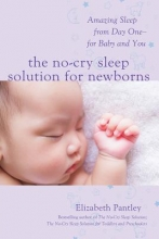 Elizabeth Pantley The No-Cry Sleep Solution for Newborns: Amazing Sleep from Day One - For Baby and You
