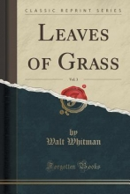 Whitman, Walt Leaves of Grass, Vol. 3 (Classic Reprint)