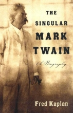 Kaplan, Fred The Singular Mark Twain
