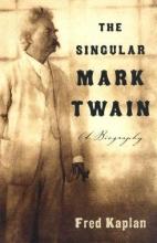 Kaplan, Fred The Singular Mark Twain