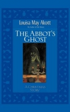 Alcott, Louisa May The Abbot`s Ghost