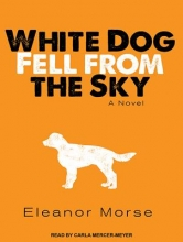 Morse, Eleanor White Dog Fell from the Sky
