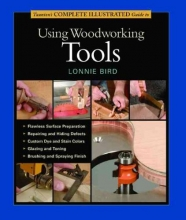 Bird, Lonnie Taunton`s Complete Illustrated Guide to Using Woodworking Tools