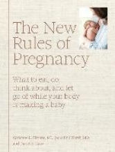 Adrienne L Simone,   Jaqueline Worth,   Danielle Claro The New Rules of Pregnancy