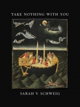 Schweig, Sarah V. Take Nothing With You