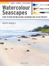 Kersey, Geoff Take Three Colours: Watercolour Seascapes