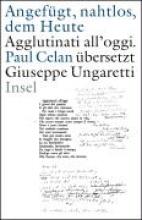 Celan, Paul »Angefügt, nahtlos, dem Heute« »Agglutinati all`oggi«. Paul Celan übersetzt Giuseppe Ungaretti