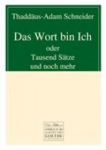 Schneider, Thaddäus-Adam Das Wort bin Ich