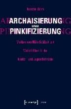 Böhm, Kerstin Archaisierung und Pinkifizierung
