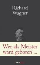 Wagner, Richard Wer als Meister ward geboren...