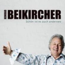 Beikircher, Konrad Schn ist es auch anderswo ...