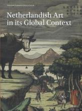 Thijs  Weststeijn, Eric  Jorink, Frits  Scholten Netherlands arts in its global context De monidale contect van Nederlands kunst