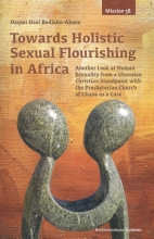 Daniel Osei Bediako-Akoto , Towards holistic sexual flourishing in Africa