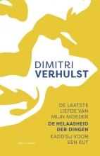Dimitri Verhulst , De laatste liefde van mijn moeder, De helaasheid der dingen, Kaddisj voor een kut