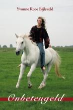 Yvonne Roos  Bijleveld Onbeteugeld