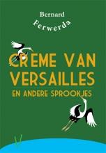 Bernard Ferwerda , Crème van Versailles en andere sprookjes