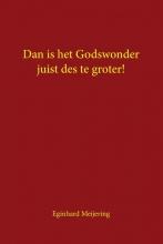 Eginhard Meijering , Dan is het Godswonder juist des te groter!