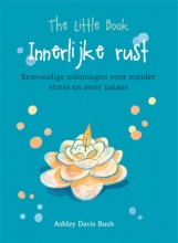 Ashley Davis Bush , The little book Innerlijke rust