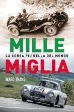 Ward Thans , Mille Miglia, la corsa piu bella del mondo