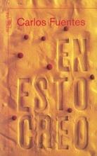 Fuentes, Carlos En esto creo In This I Believe