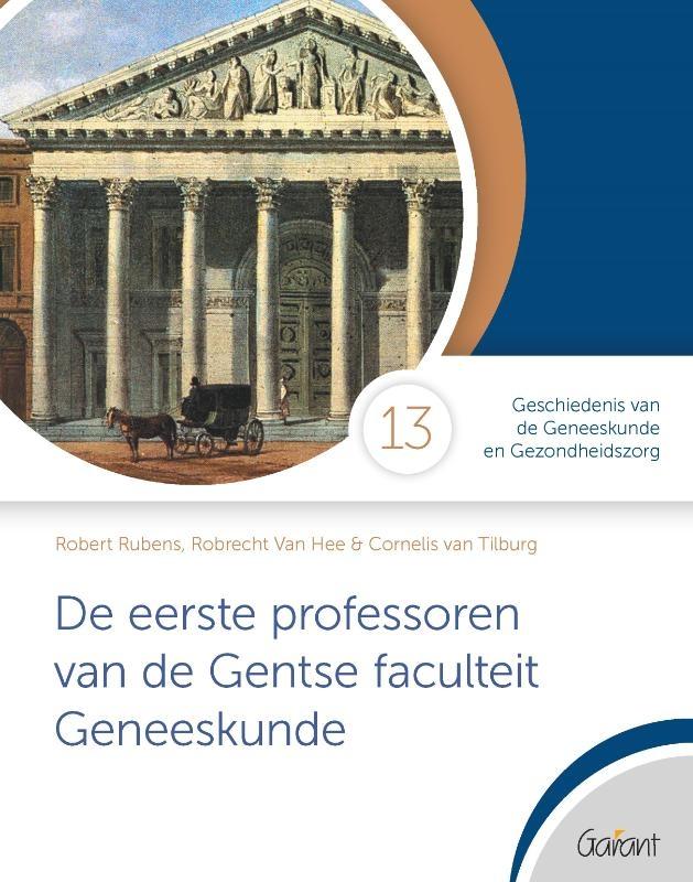 Robert Rubens, Cornelis van Tilburg, Robrecht van Hee,De eerste professoren van de Gentse faculteit Geneeskunde