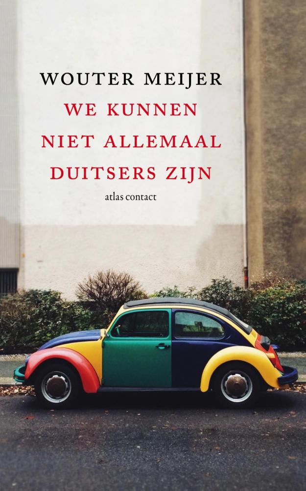 Wouter Meijer,We kunnen niet allemaal Duitsers zijn