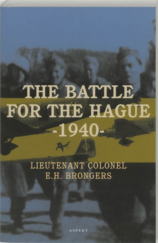 E.H. Brongers,The battle for The Hague - 1940