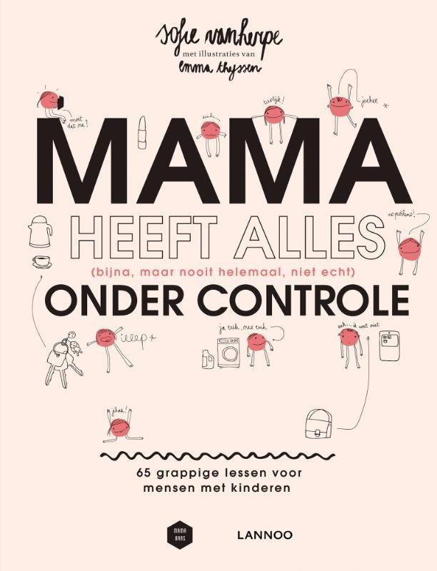 Sofie Vanherpe, Mama Baas,Mama heeft alles (bijna, maar nooit helemaal, niet echt) onder controle