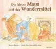 Becker, Bonny,Die kleine Maus und das Wundermittel