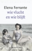 <b>Elena  Ferrante</b>,Wie vlucht en wie blijft