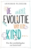 <b>Annemie  Ploeger</b>,De evolutie van een kind
