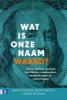 Jeroen  Geelhoed, Salem  Samhoud, Ingrid  Smolders,Wat is onze naam waard?