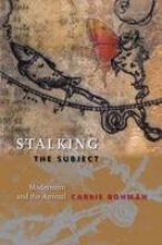 Rohman, Carrie Stalking the Subject - Modernism and the Animal