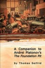 Seifrid, Thomas A Companion to Andrei Platonov`s the Foundation Pit