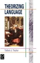 T.J., Taylor Theorizing Language: Analysis, Normativity, Rhetoric, Histor