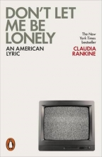 Claudia Rankine Don`t Let Me Be Lonely
