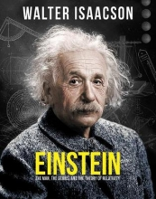 Walter Isaacson Einstein: The man, the genius, and the Theory of Relativity