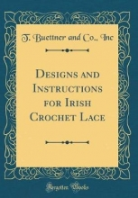 Inc, T. Buettner And Co. Inc, T: Designs and Instructions for Irish Crochet Lace (Cla