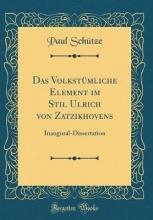 Schütze, Paul Schütze, P: Volkstümliche Element im Stil Ulrich von Zatzikh