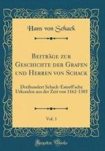 Schack, Hans von Beiträge zur Geschichte der Grafen und Herren von Schack, Vol. 1