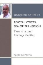 Gonzalez, Rigoberto Pivotal Voices, Era of Transition