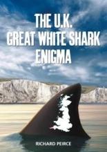 Richard Peirce The U.K. Great White Shark Enigma