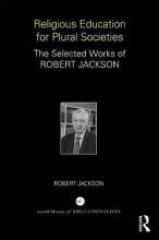 Robert (University of Warwick UK) Jackson Religious Education for Plural Societies