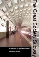 Zachary M. (Assistant Professor, George Mason University) Schrag The Great Society Subway
