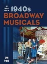 Dietz, Dan The Complete Book of 1940s Broadway Musicals