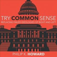 Howard, Philip K. Try Common Sense